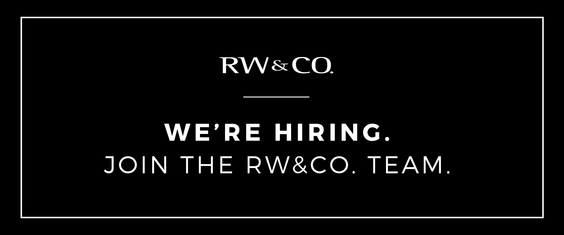 We're hiring. Join the RW&CO. team