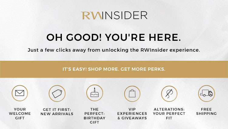 RW Insider. Sign up to our program and enjoy all the benefits of being an RWinsder! Welcome offer, birthday offer, exclusive promotions, alteration program, early access to new arrivals.