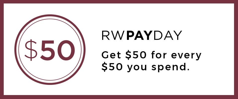Get $50 in RW&CO. Dollars for every $50 you spend