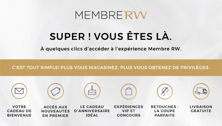 RW Membre. Inscrivez-vous à notre programme et profitez de tous les avantages d'être membre RW! Offre de bienvenue, offre d'anniversaire, promotions exclusives, programme d'altération, accès rapide aux nouveautés.