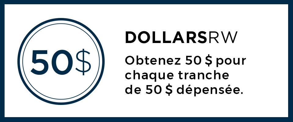 DOLLARSRW Obtenez 50 $ pour chaque tranche de 50 $ dépensée.