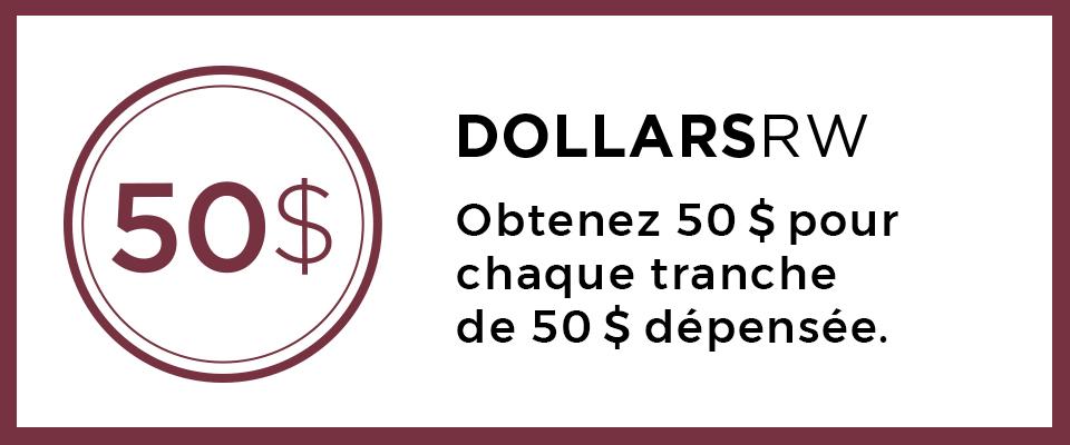 DOLLARSRW Obtenenez 50 $ pour chaque tranche de 50 $ dépensée