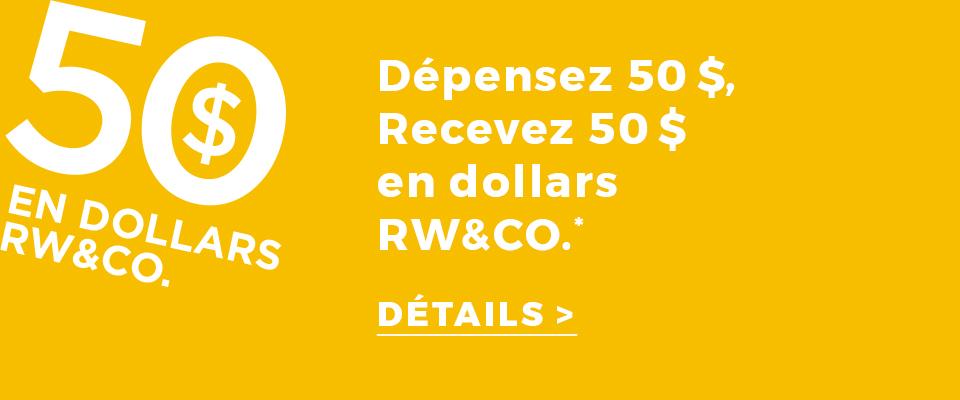 Dépensez 50 $, recevez 50 $ en dollars RW&CO